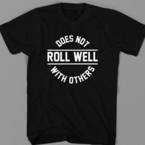 Does Not Roll Well With Others
